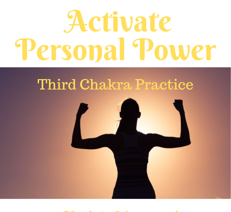 Activate your Personal Power – Third Chakra Practice