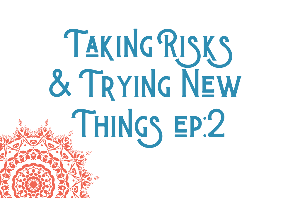 Taking Risks & Trying New Things #2
