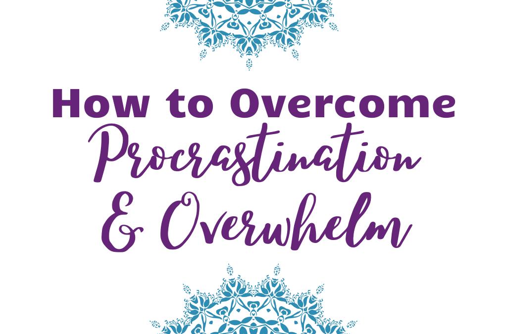 Overcome Procrastination & Overwhelm