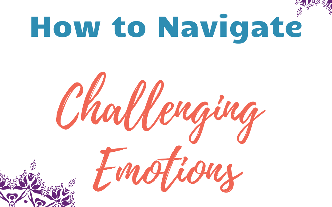 How to Navigate Challenging Emotions